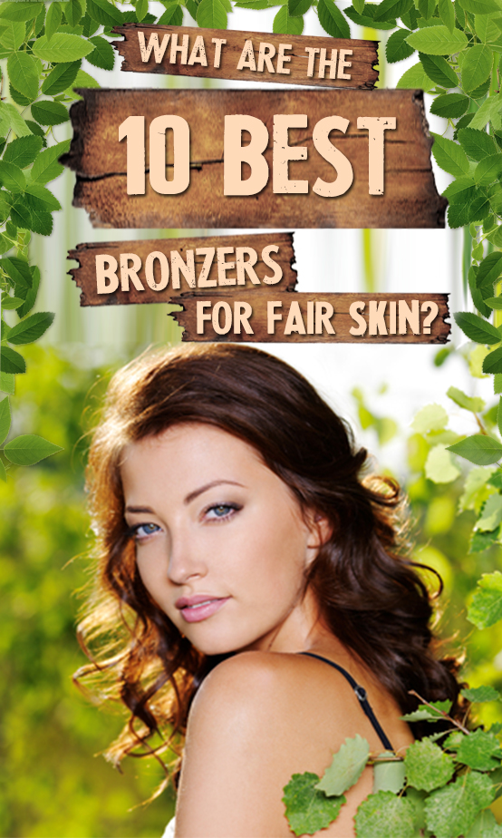 10 Best Bronzers For Fair Skin