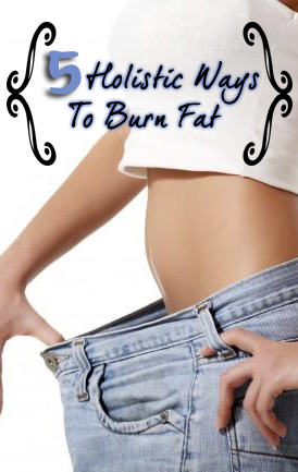 5 Holistic Ways to Burn Fat