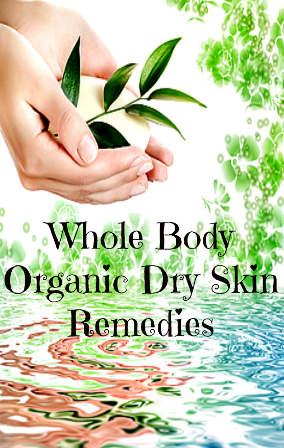 Organic Dry Skin Remedies for The Whole Body