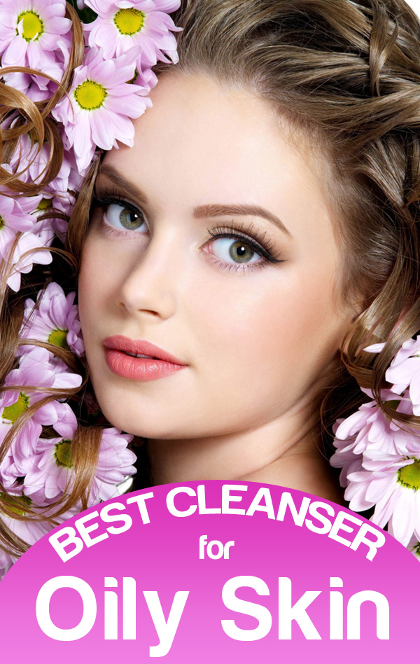 Top 5 Best Cleansers For Oily Skin