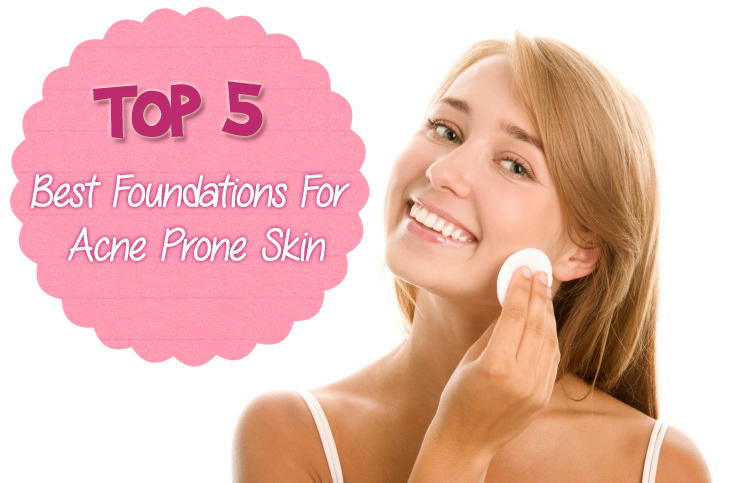 Top 5 Best Foundations For Acne Prone Skin