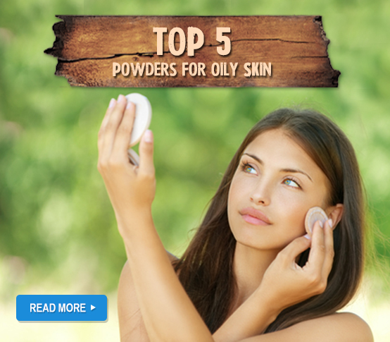 Top 5 Powders For Oily Skin